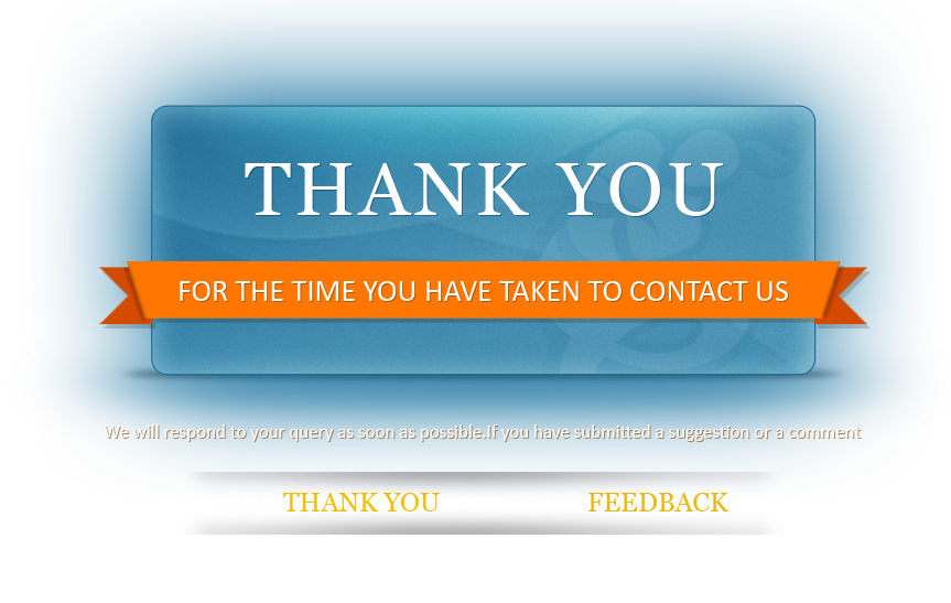 We Thank You for the Time you have taken to contact us. We will respond to your query as soon as possible. If you have submitted a suggestion or a comment,<br>we thank you for your feedback.</p>